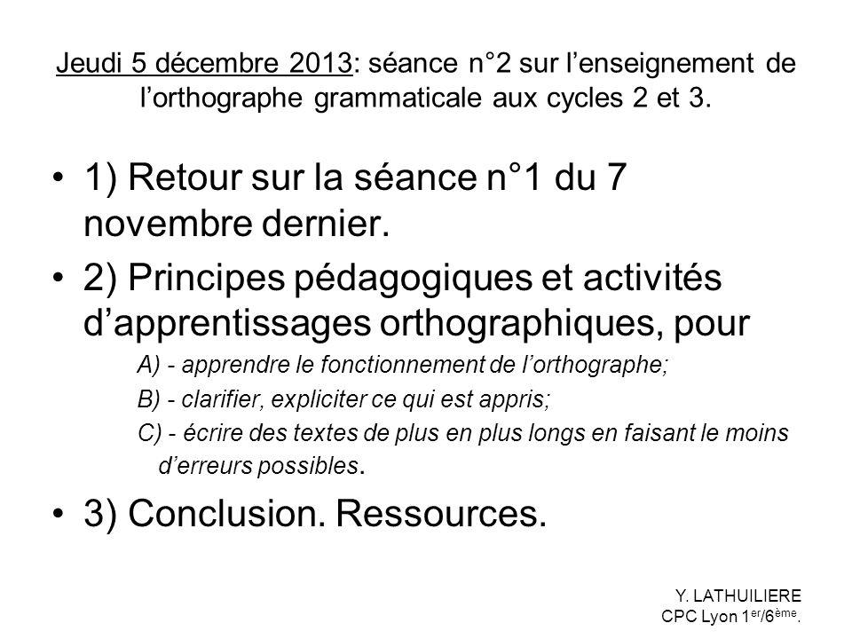 Jeudi 5 décembre 2013: séance n°2 sur lenseignement de lorthographe grammaticale aux cycles 2 et 3. 1) Retour sur la séance n°1 du 7 novembre dernier.