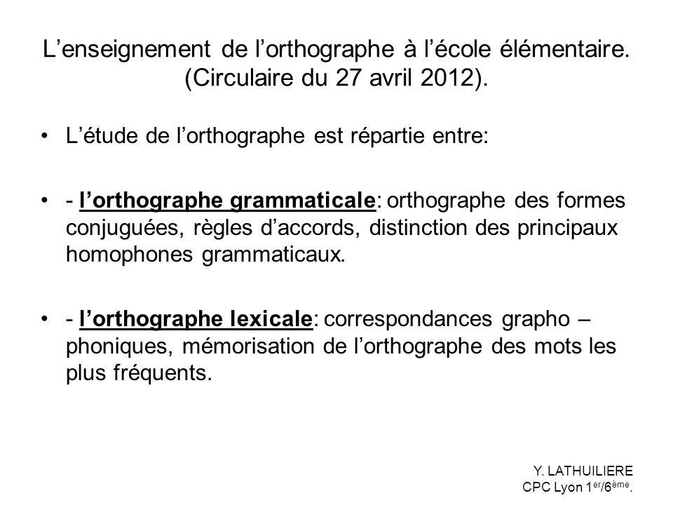 Lenseignement de lorthographe à lécole élémentaire. (Circulaire du 27 avril 2012). Létude de lorthographe est répartie entre: - lorthographe grammatic