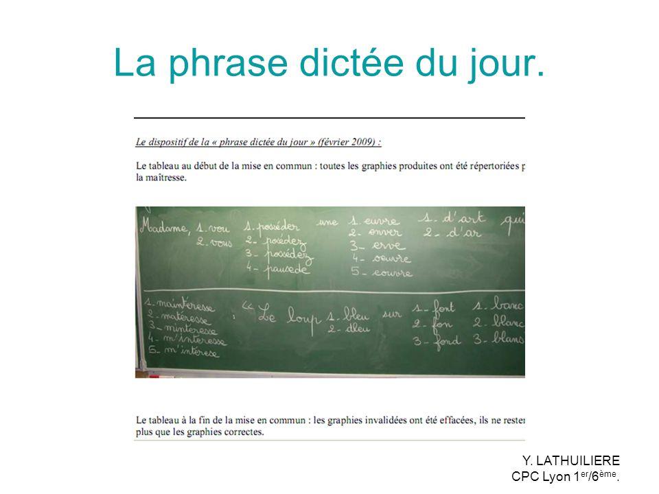 La phrase dictée du jour. Y. LATHUILIERE CPC Lyon 1 er /6 ème.