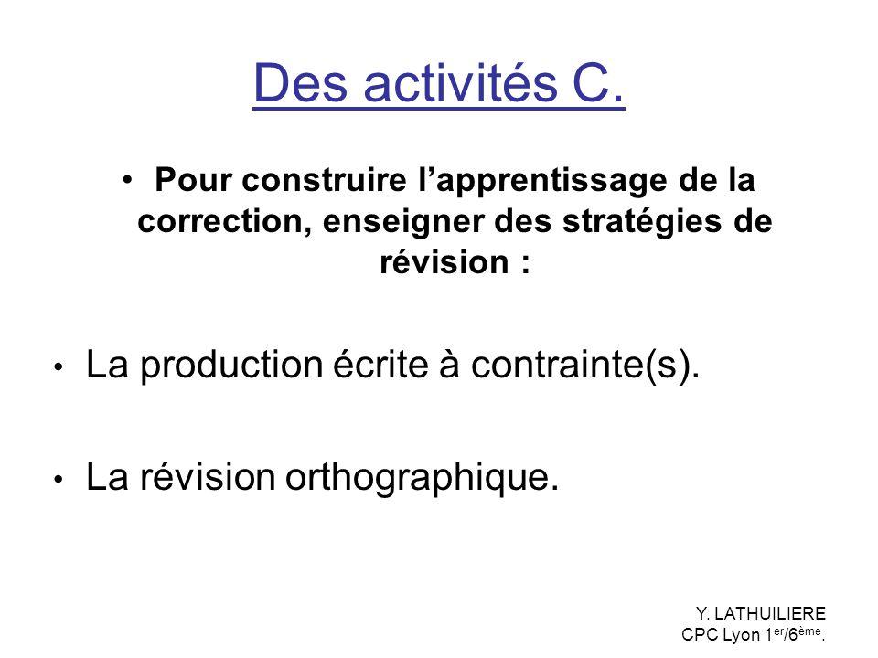 Des activités C. Pour construire lapprentissage de la correction, enseigner des stratégies de révision : La production écrite à contrainte(s). La révi