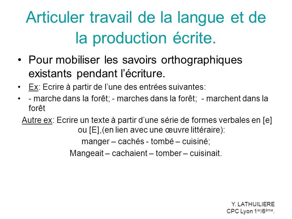 Articuler travail de la langue et de la production écrite. Pour mobiliser les savoirs orthographiques existants pendant lécriture. Ex: Ecrire à partir