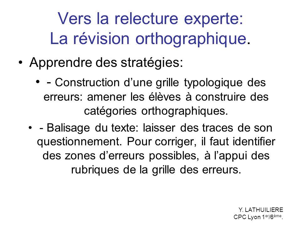 Vers la relecture experte: La révision orthographique. Apprendre des stratégies: - Construction dune grille typologique des erreurs: amener les élèves