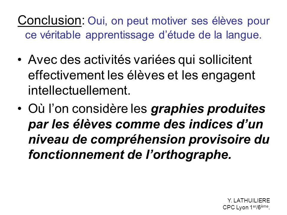 Conclusion: Oui, on peut motiver ses élèves pour ce véritable apprentissage détude de la langue. Avec des activités variées qui sollicitent effectivem