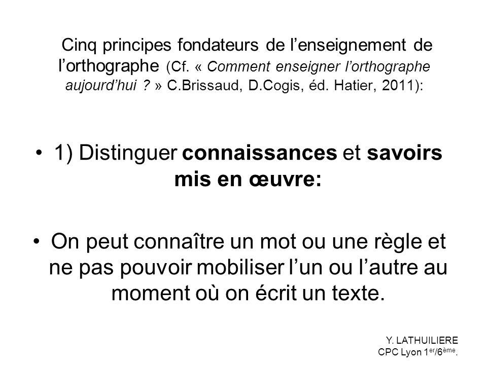 Cinq principes fondateurs de lenseignement de lorthographe (Cf. « Comment enseigner lorthographe aujourdhui ? » C.Brissaud, D.Cogis, éd. Hatier, 2011)