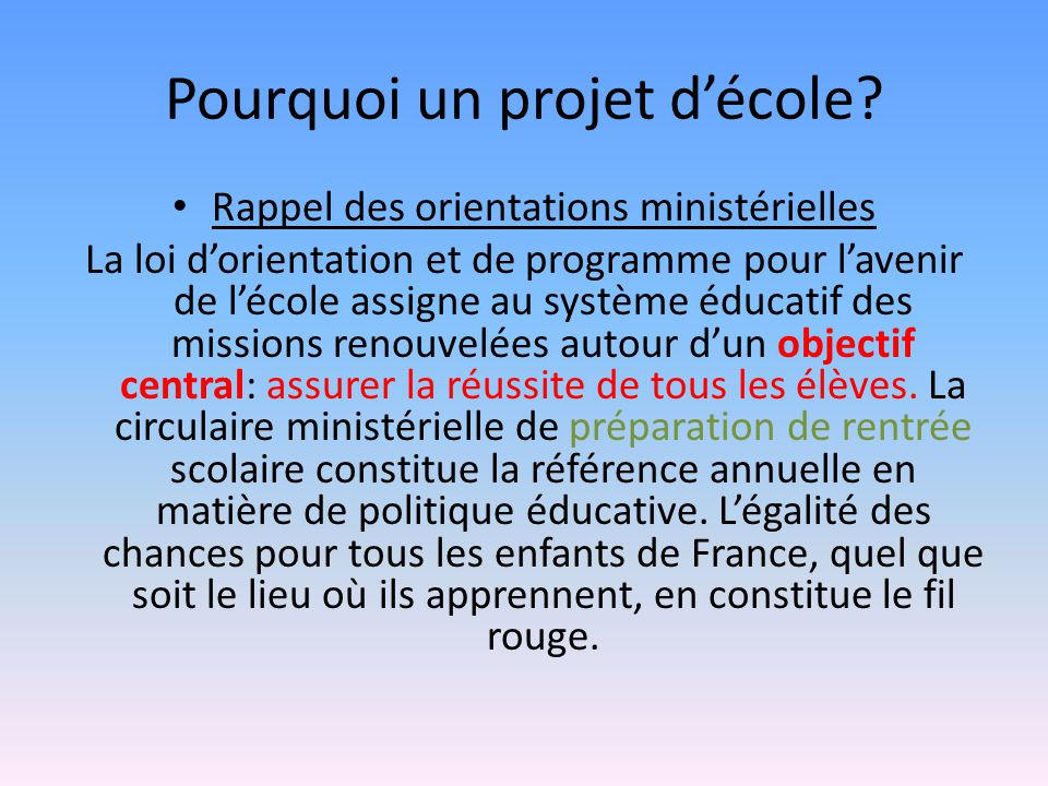 Pourquoi un projet décole? Rappel des orientations ministérielles La loi dorientation et de programme pour lavenir de lécole assigne au système éducat