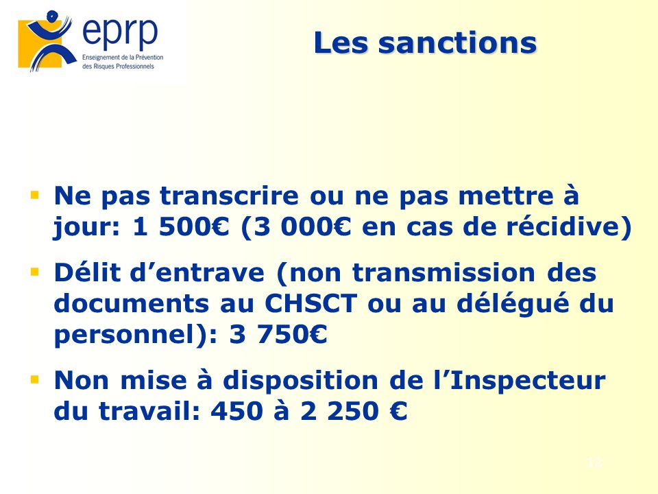 12 Les sanctions Ne pas transcrire ou ne pas mettre à jour: 1 500 (3 000 en cas de récidive) Délit dentrave (non transmission des documents au CHSCT o