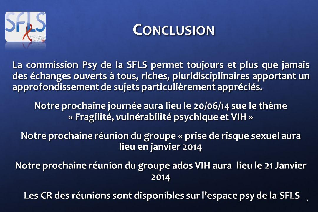 7 C ONCLUSION La commission Psy de la SFLS permet toujours et plus que jamais des échanges ouverts à tous, riches, pluridisciplinaires apportant un approfondissement de sujets particulièrement appréciés.