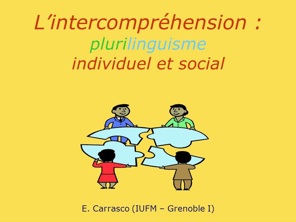 Lintercompréhension : plurilinguisme individuel et social E. Carrasco (IUFM – Grenoble I)