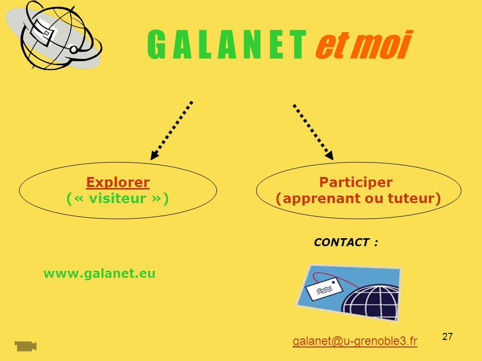 27 G A L A N E T et moi Explorer (« visiteur ») Participer (apprenant ou tuteur) galanet@u-grenoble3.fr CONTACT : www.galanet.eu