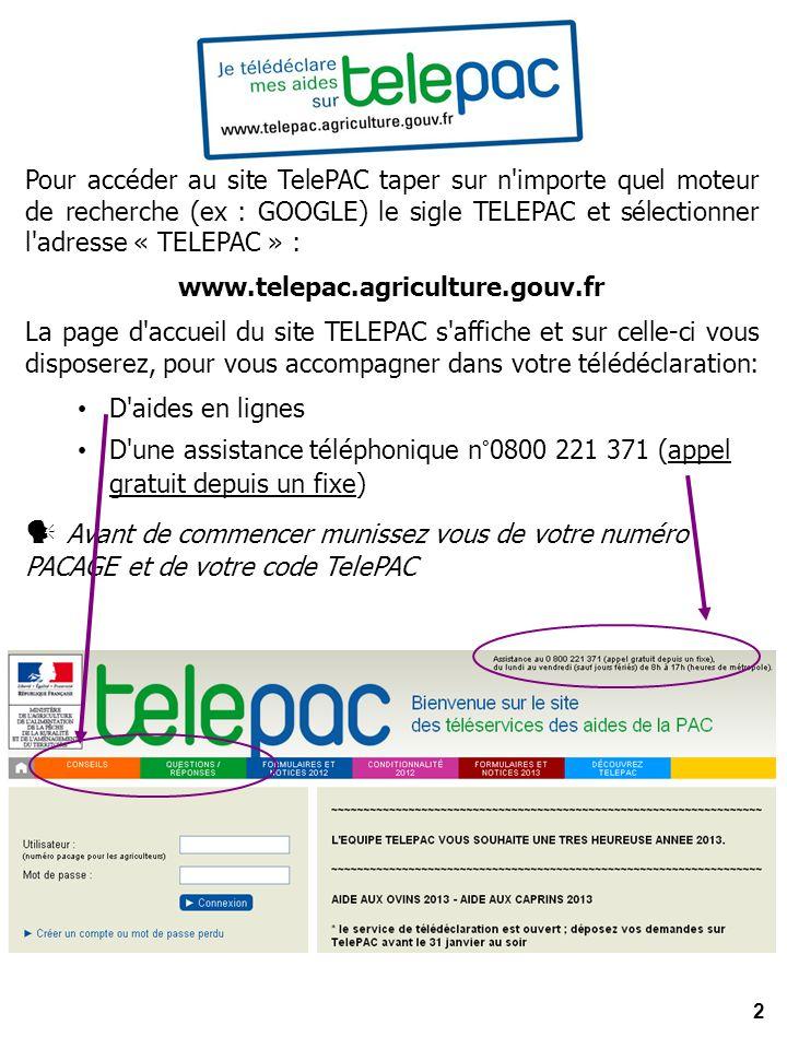 3 Une nouvelle fenêtre s ouvre … a Saisissez votre n°PACAGE, votre code TelePAC 2013 (code inscrit en haut à gauche de la 1ère page de votre notification DPU2012 - courrier de décembre 2012)et vos informations personnelles et cliquer sur « Valider » Pour une 1ère connexion à TELEPAC vous devez vous inscrire et pour ce faire, en page d accueil, cliquez sur Créer un compte ou mot de passe perdu : 1 COMMENT SE CONNECTER A TELEPAC POUR LA PREMIERE FOIS a