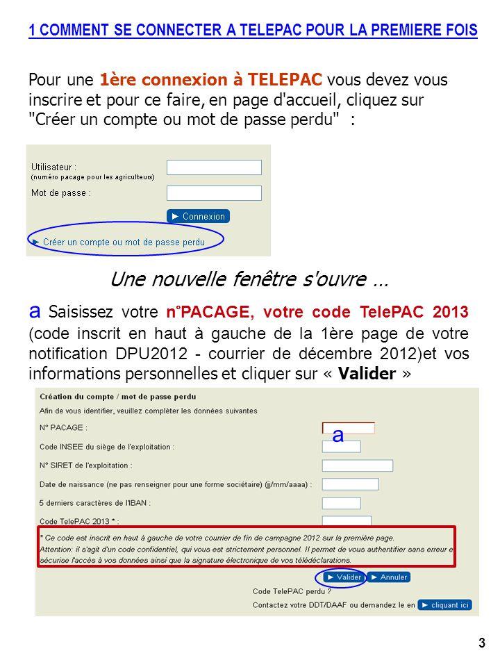 3 Une nouvelle fenêtre s'ouvre … a Saisissez votre n°PACAGE, votre code TelePAC 2013 (code inscrit en haut à gauche de la 1ère page de votre notificat