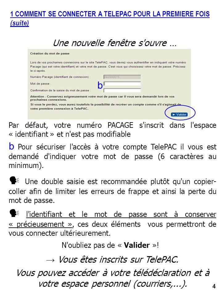 4 1 COMMENT SE CONNECTER A TELEPAC POUR LA PREMIERE FOIS (suite) Une nouvelle fenêtre s'ouvre … Par défaut, votre numéro PACAGE s'inscrit dans l'espac