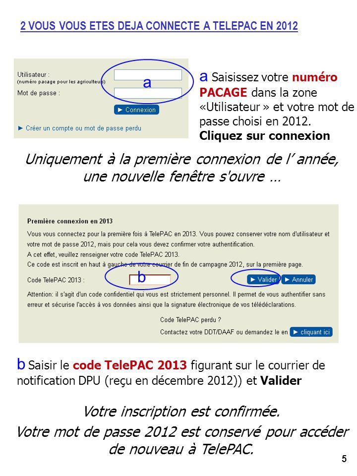 5 2 VOUS VOUS ETES DEJA CONNECTE A TELEPAC EN 2012 Votre inscription est confirmée. Votre mot de passe 2012 est conservé pour accéder de nouveau à Tel