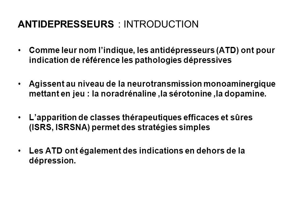 ANTIDEPRESSEURS : INTRODUCTION Comme leur nom lindique, les antidépresseurs (ATD) ont pour indication de référence les pathologies dépressives Agissen