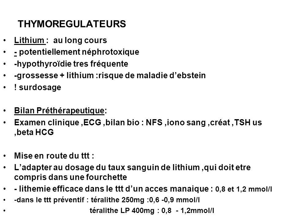 THYMOREGULATEURS Lithium : au long cours - potentiellement néphrotoxique -hypothyroïdie tres fréquente -grossesse + lithium :risque de maladie debstei