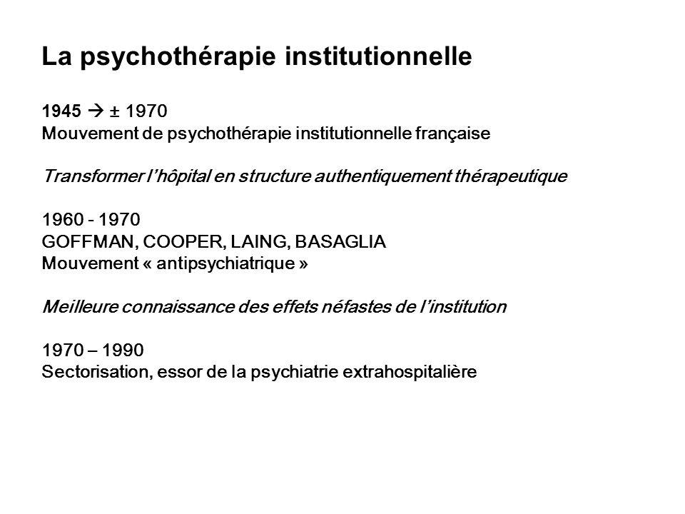 La psychothérapie institutionnelle 1945 ± 1970 Mouvement de psychothérapie institutionnelle française Transformer lhôpital en structure authentiquemen