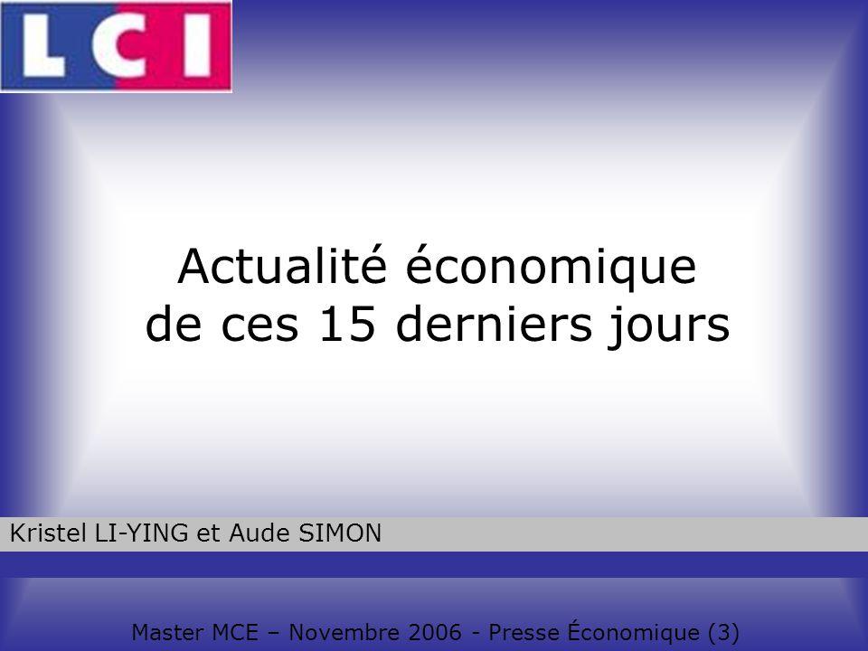 Actualité économique de ces 15 derniers jours Master MCE – Novembre 2006 - Presse Économique (3) Kristel LI-YING et Aude SIMON