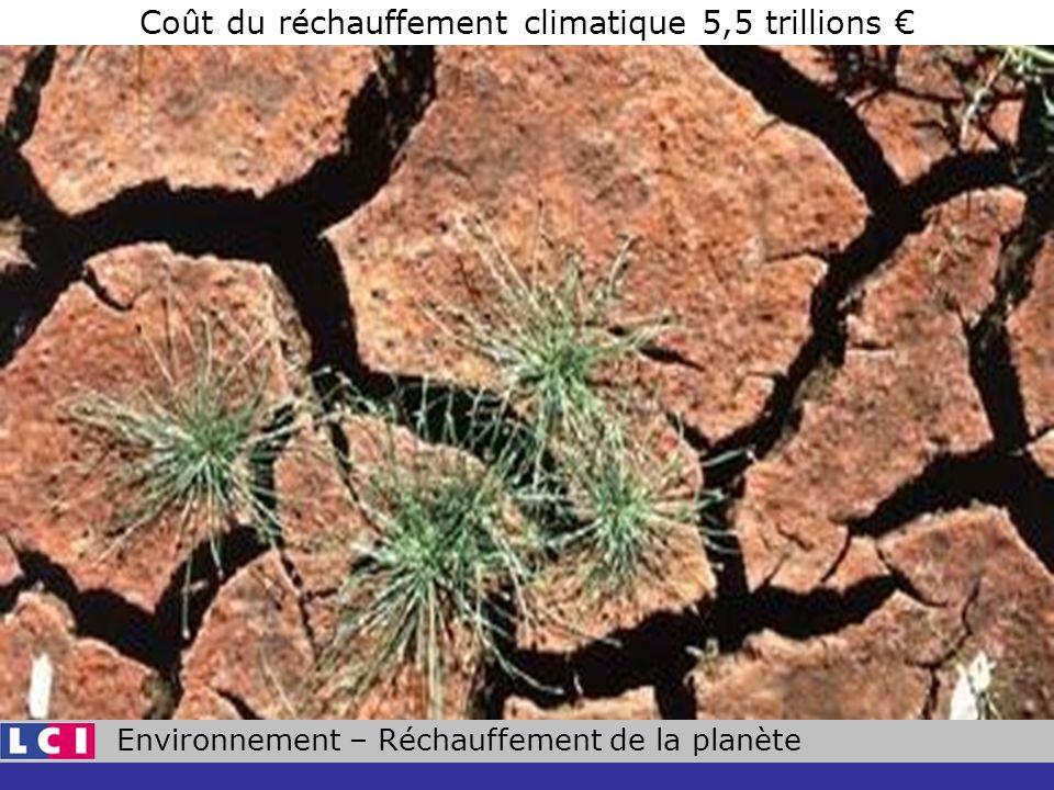 Environnement – Réchauffement de la planète Coût du réchauffement climatique 5,5 trillions