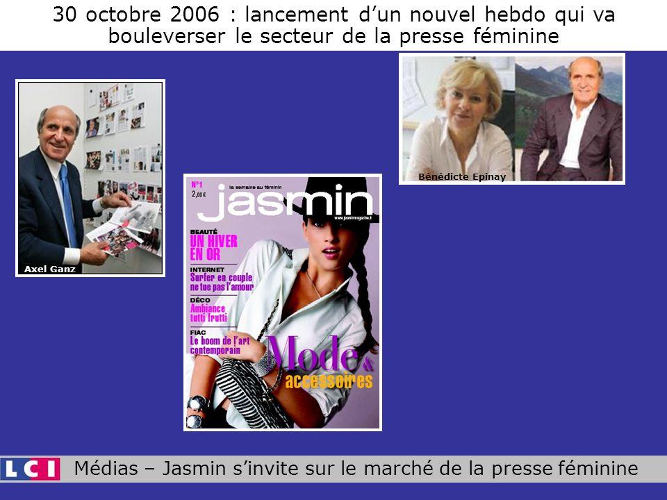 Médias – Jasmin sinvite sur le marché de la presse féminine 30 octobre 2006 : lancement dun nouvel hebdo qui va bouleverser le secteur de la presse féminine Axel Ganz Bénédicte Epinay