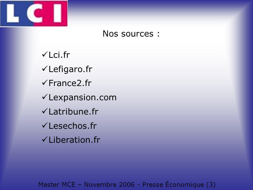 Nos sources : Master MCE – Novembre 2006 - Presse Économique (3) Lci.fr Lefigaro.fr France2.fr Lexpansion.com Latribune.fr Lesechos.fr Liberation.fr