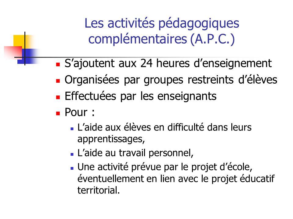 Les activités pédagogiques complémentaires (A.P.C.) Sajoutent aux 24 heures denseignement Organisées par groupes restreints délèves Effectuées par les