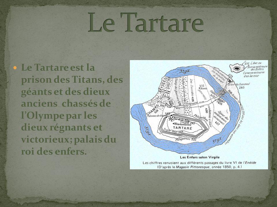 Le Tartare est la prison des Titans, des géants et des dieux anciens chassés de lOlympe par les dieux régnants et victorieux; palais du roi des enfers.