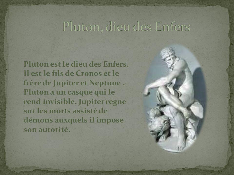Pluton est le dieu des Enfers.Il est le fils de Cronos et le frère de Jupiter et Neptune.