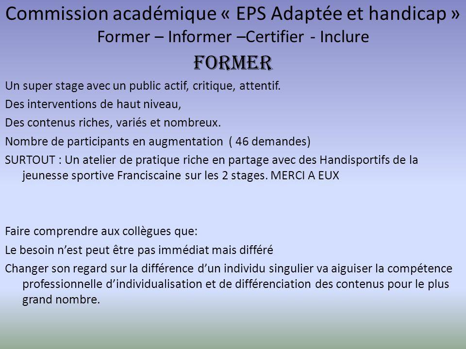 Commission académique « EPS Adaptée et handicap » Former – Informer –Certifier - Inclure FORMER Un super stage avec un public actif, critique, attenti