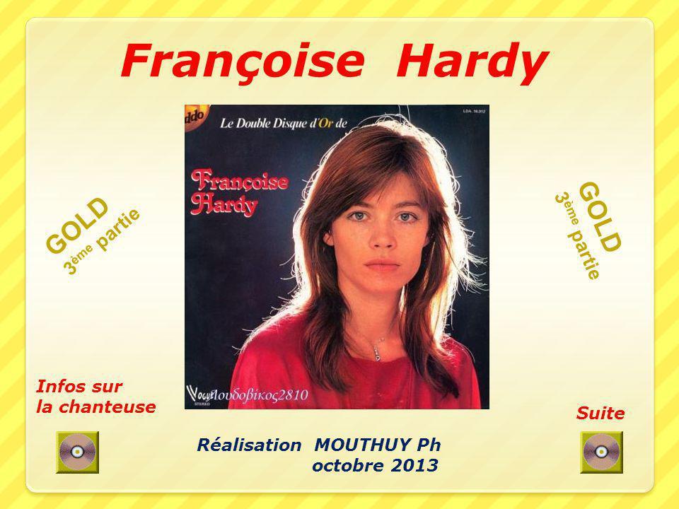 Françoise Hardy Suite Infos sur la chanteuse Réalisation MOUTHUY Ph octobre 2013 GOLD 3 ème partie GOLD 3 ème partie