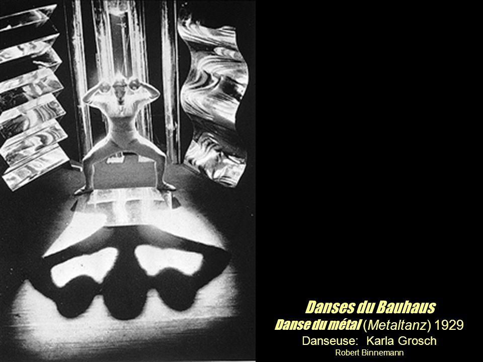 Danses du Bauhaus Danse du métal (Metaltanz) 1929 Danseuse: Karla Grosch Robert Binnemann