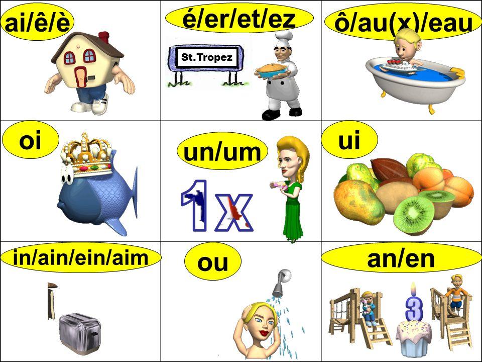 é/er/et/ez ai/ê/è oi ou ui an/en ô/au(x)/eau in/ain/ein/aim St.Tropez un/um