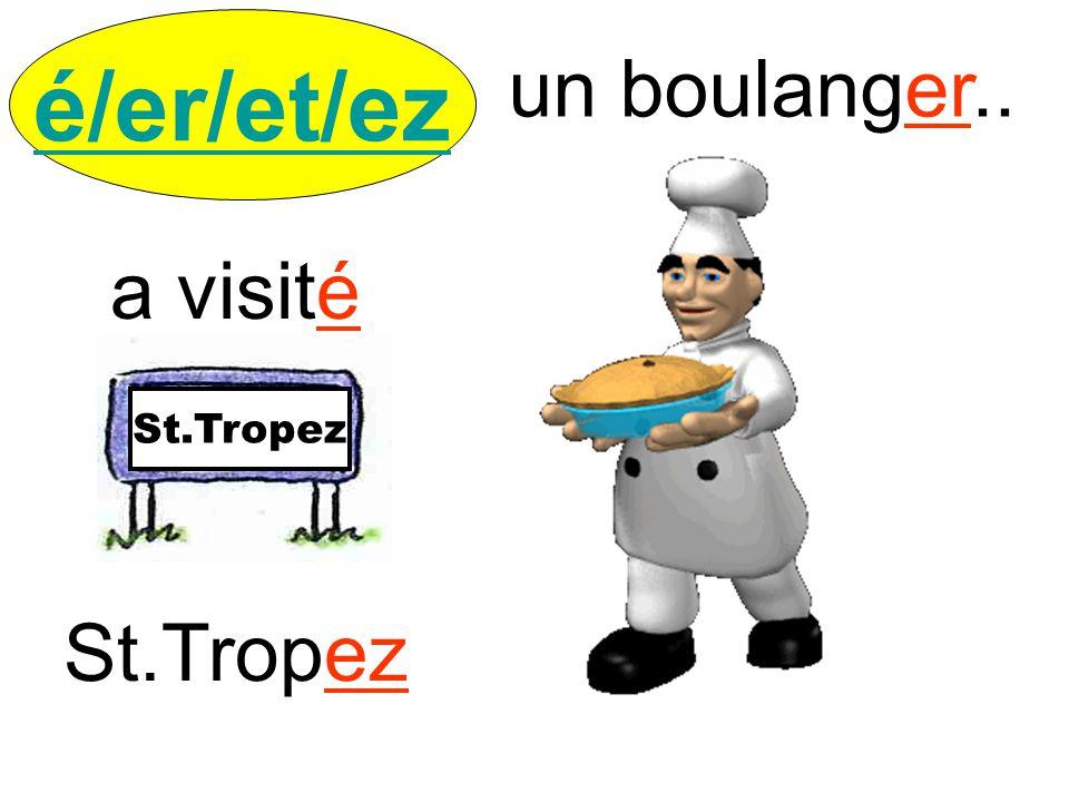 a visité un boulanger.. é/er/et/ez St.Tropez St.Tropez