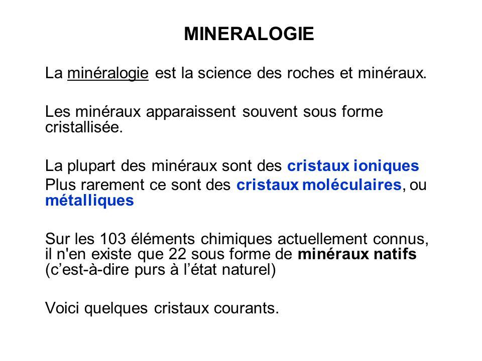 La minéralogie est la science des roches et minéraux. Les minéraux apparaissent souvent sous forme cristallisée. La plupart des minéraux sont des cris