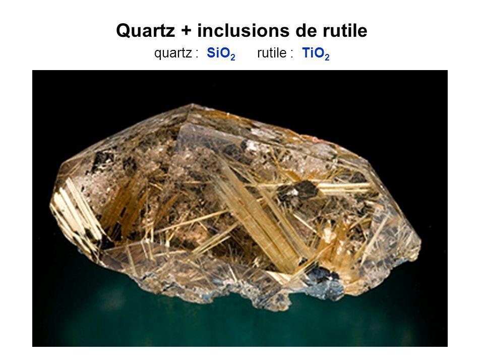 Quartz + inclusions de rutile quartz : SiO 2 rutile : TiO 2