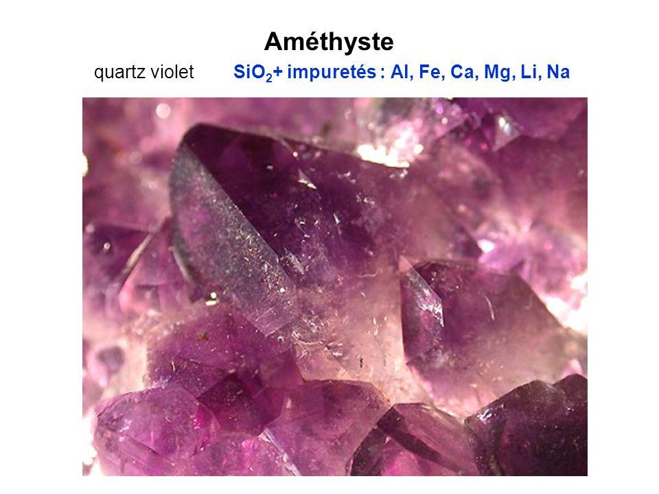 Améthyste quartz violet SiO 2 + impuretés : Al, Fe, Ca, Mg, Li, Na