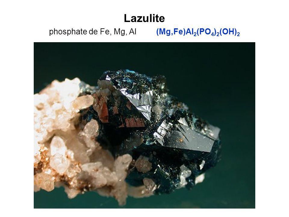 Lazulite phosphate de Fe, Mg, Al (Mg,Fe)Al 2 (PO 4 ) 2 (OH) 2