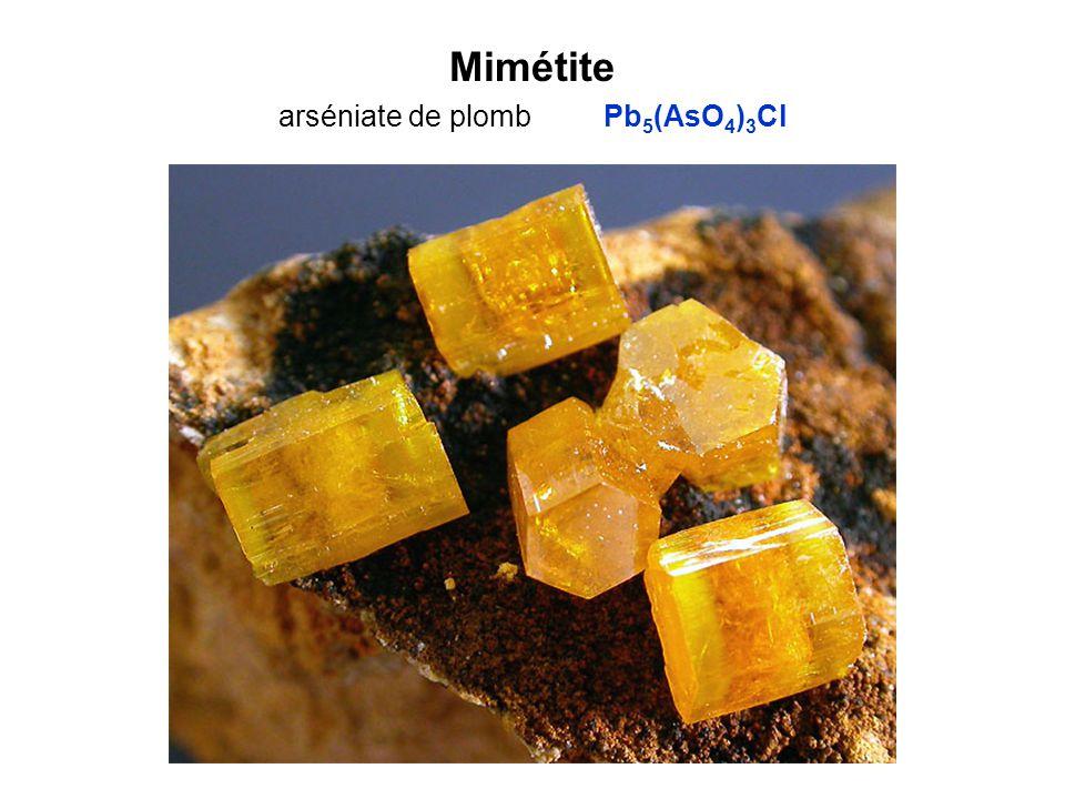 Mimétite arséniate de plomb Pb 5 (AsO 4 ) 3 Cl
