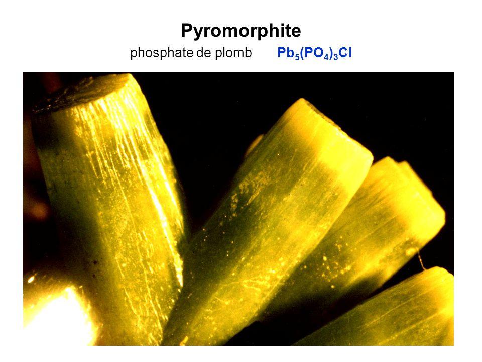 Pyromorphite phosphate de plomb Pb 5 (PO 4 ) 3 Cl