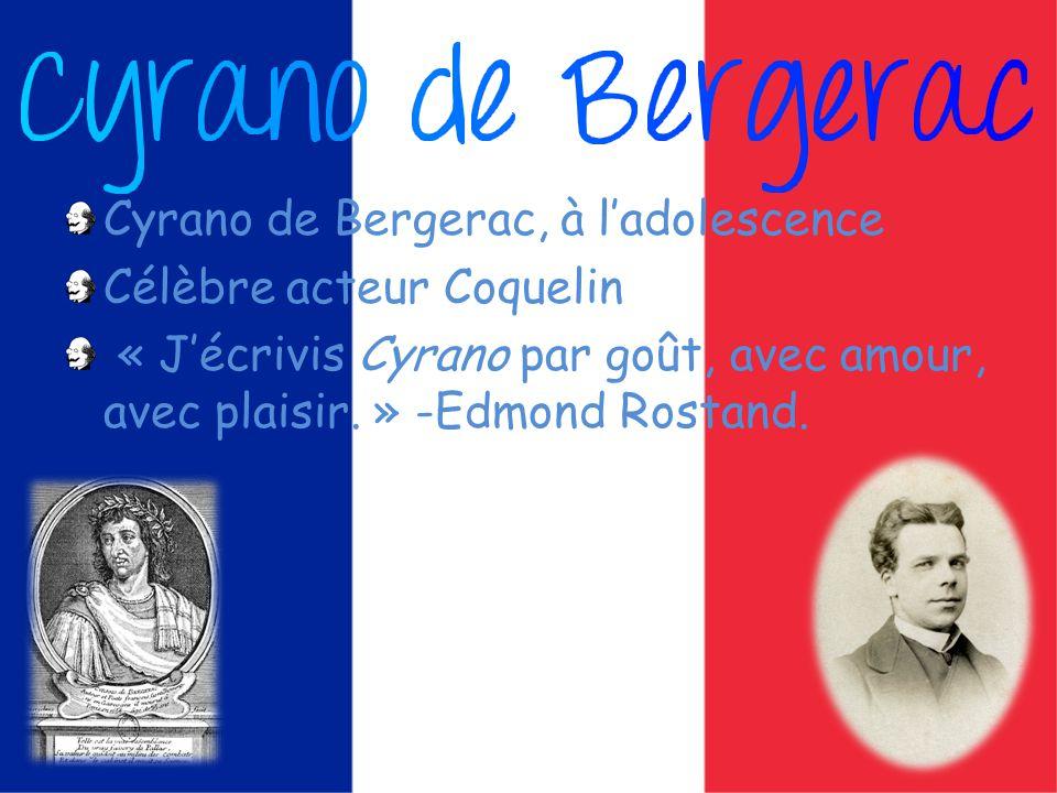 Cyrano de Bergerac, à ladolescence Célèbre acteur Coquelin « Jécrivis Cyrano par goût, avec amour, avec plaisir.