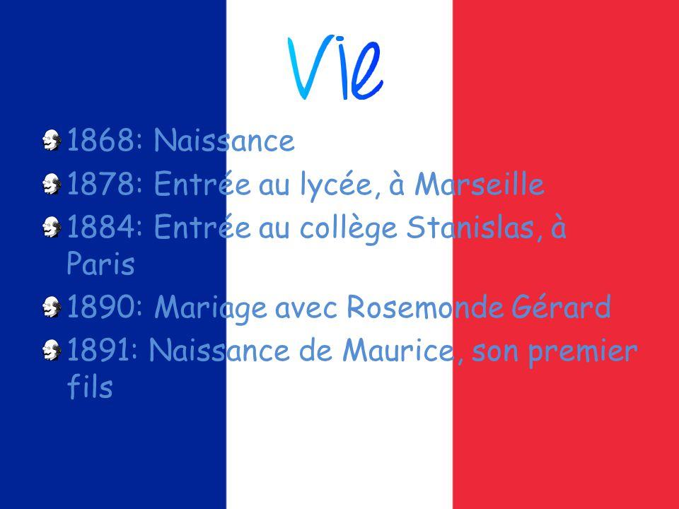 1868: Naissance 1878: Entrée au lycée, à Marseille 1884: Entrée au collège Stanislas, à Paris 1890: Mariage avec Rosemonde Gérard 1891: Naissance de Maurice, son premier fils