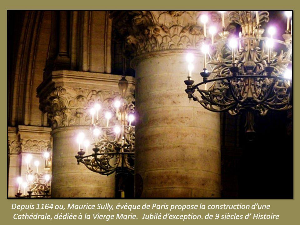 Depuis 1164 ou, Maurice Sully, évêque de Paris propose la construction dune Cathédrale, dédiée à la Vierge Marie.