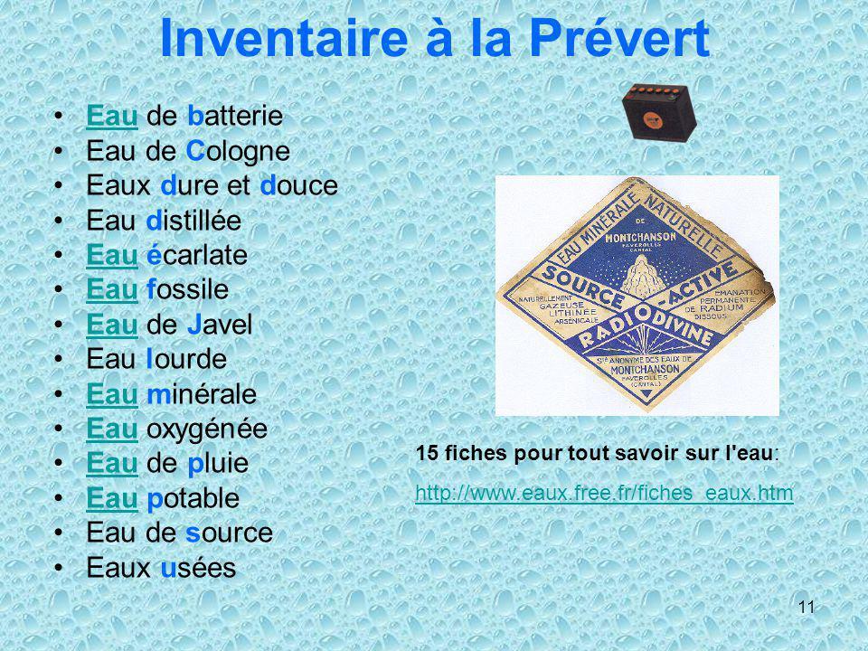 11 Inventaire à la Prévert Eau de batterieEau Eau de Cologne Eaux dure et douce Eau distillée Eau écarlateEau Eau fossileEau Eau de JavelEau Eau lourd