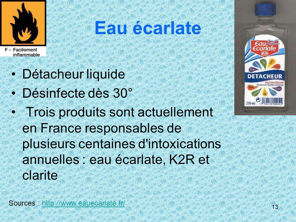 13 Eau écarlate Détacheur liquide Désinfecte dès 30° Trois produits sont actuellement en France responsables de plusieurs centaines d'intoxications an