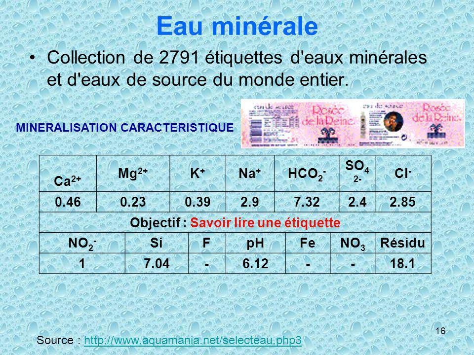16 Eau minérale Collection de 2791 étiquettes d'eaux minérales et d'eaux de source du monde entier. Source : http://www.aquamania.net/selecteau.php3ht