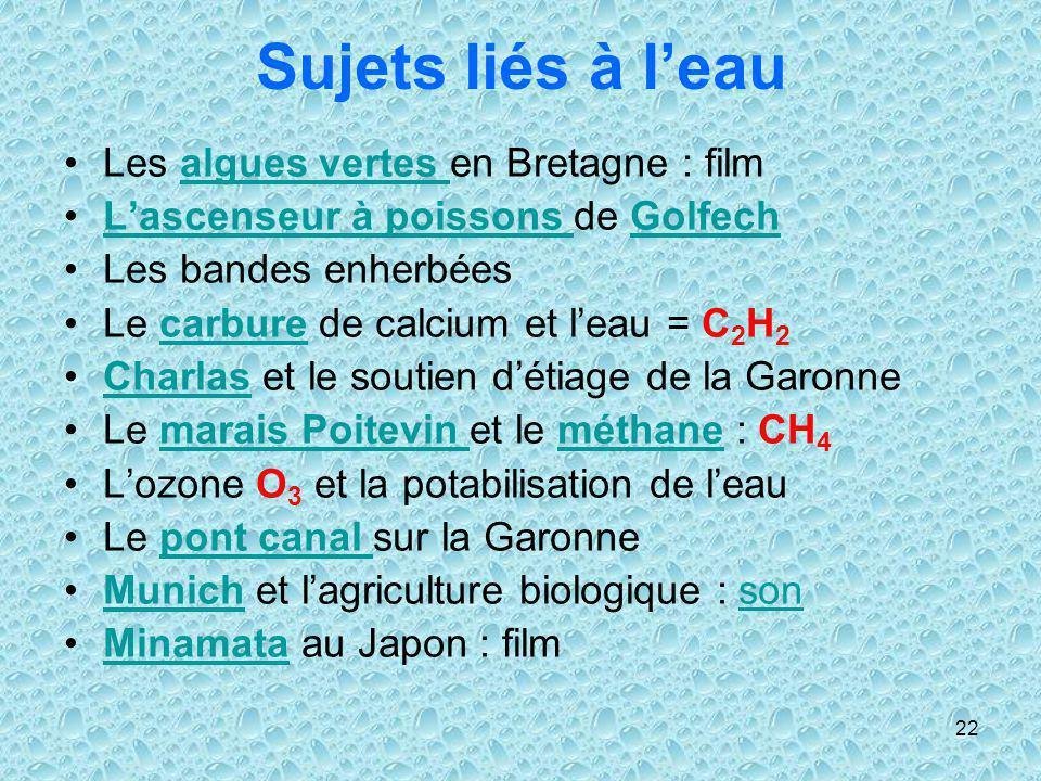 22 Sujets liés à leau Les algues vertes en Bretagne : filmalgues vertes Lascenseur à poissons de GolfechLascenseur à poissons Golfech Les bandes enher