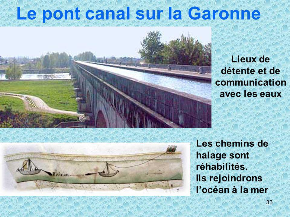 33 Le pont canal sur la Garonne Lieux de détente et de communication avec les eaux Les chemins de halage sont réhabilités. Ils rejoindrons locéan à la