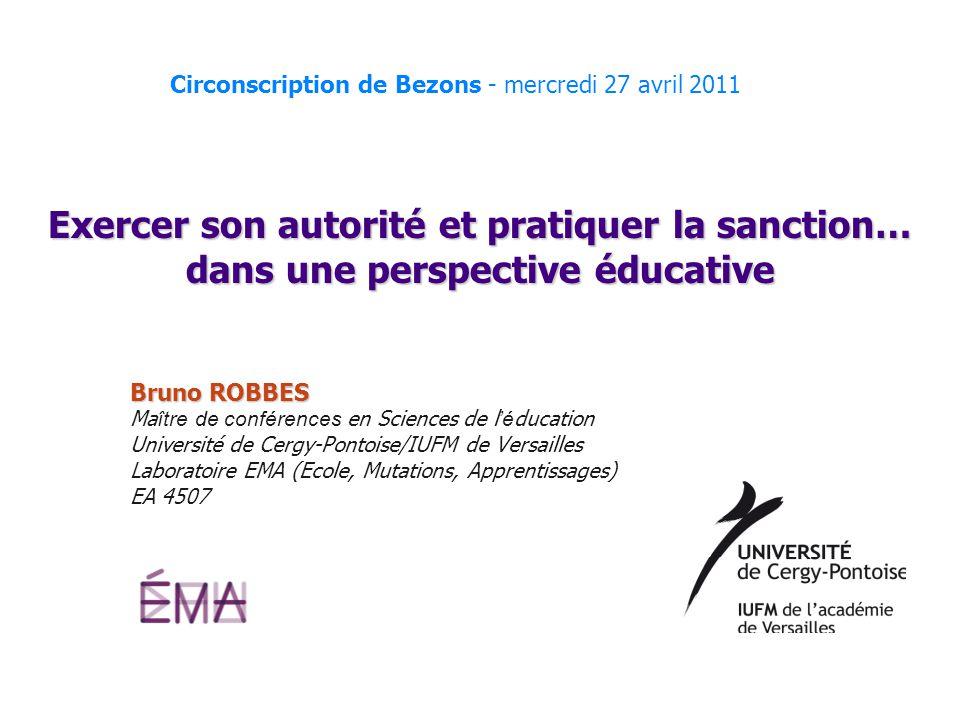 Exercer son autorité et pratiquer la sanction… dans une perspective éducative Bruno ROBBES Ma ître de conférences en Sciences de lé ducation Universit