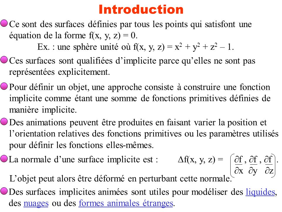 Modélisation ensembliste SoientF = {(x, y, z) | f(x, y, z) = 0} et G = {(x, y, z) | g(x, y, z) = 0}, F G = H = {(x, y, z) | h(x, y, z) = 0 où h = f * g}, F G = Q = {(x, y, z) | q(x, y, z) = 0 où q = f 2 + g 2 }.