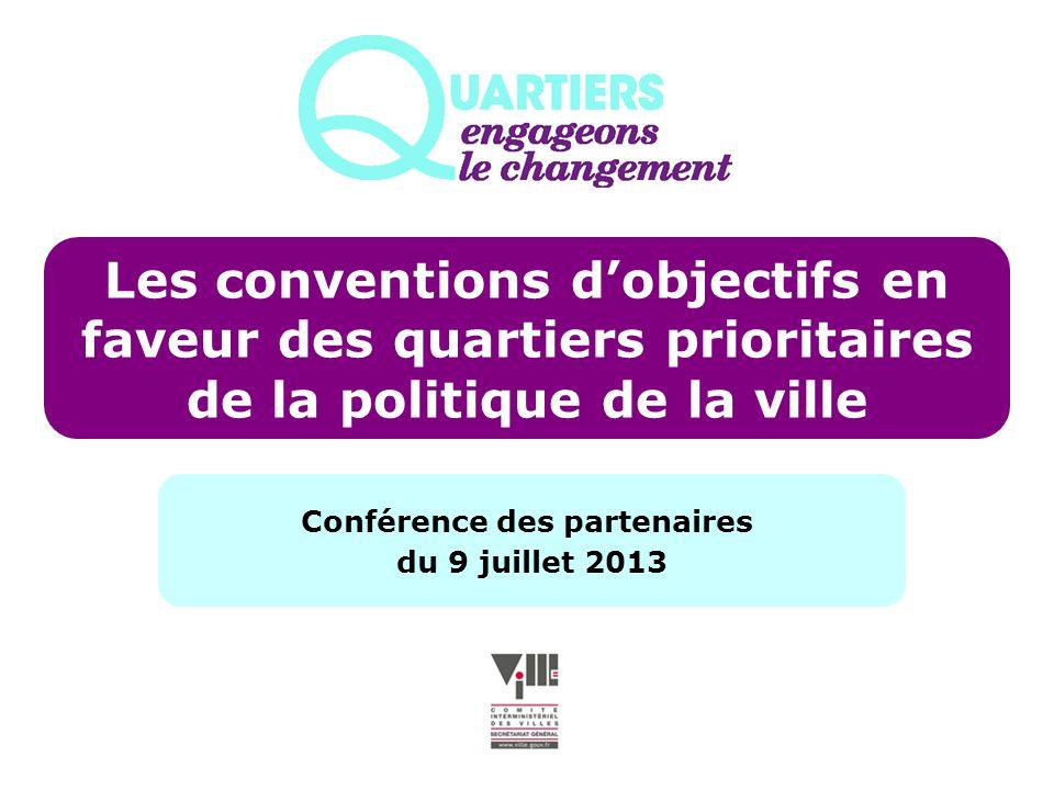 Les conventions dobjectifs en faveur des quartiers prioritaires de la politique de la ville Conférence des partenaires du 9 juillet 2013