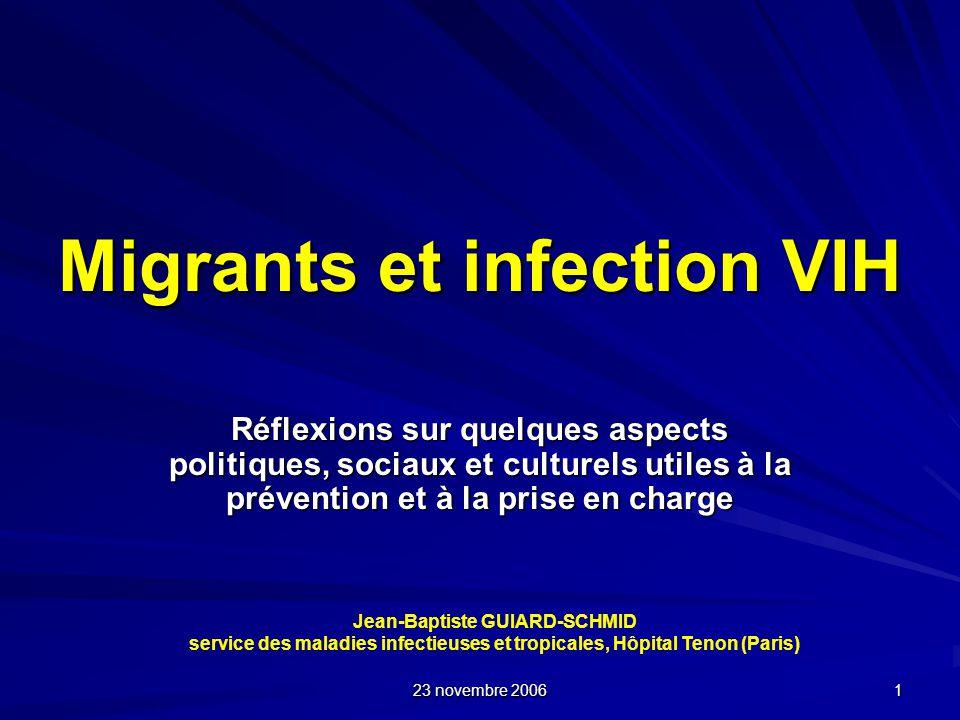 23 novembre 2006 1 Migrants et infection VIH Réflexions sur quelques aspects politiques, sociaux et culturels utiles à la prévention et à la prise en